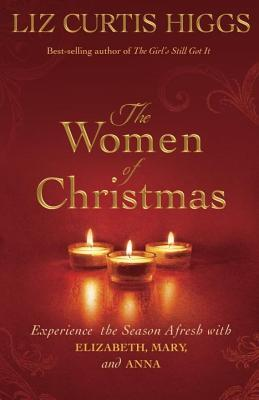 Women of Christmas: Experience the Season Afresh with Elizabeth, Mary, and Anna (2013)