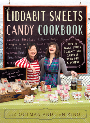 The Liddabit Sweets Candy Cookbook: How to Make Truly Scrumptious Candy in Your Own Kitchen! (2012)