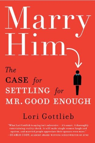 Marry Him: The Case for Settling for Mr. Good Enough (2010)