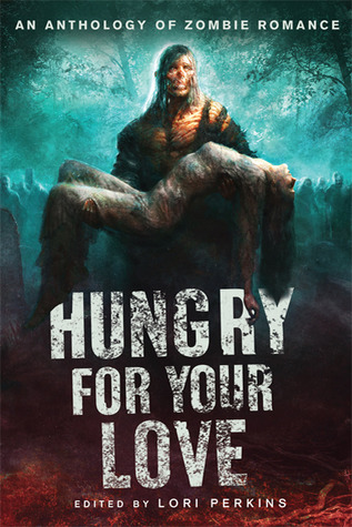 Hungry for Your Love: An Anthology of Zombie Romance (2010)