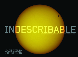 Indescribable (Illustrated Edition): Encountering the Glory of God in the Beauty of the Universe (2011)