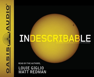 Indescribable (Library Edition): Encountering the Glory of God in the Beauty of the Universe (2011)