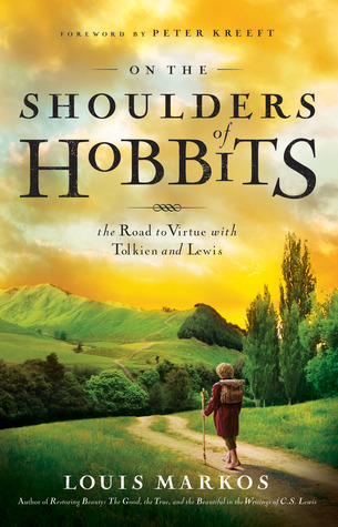 On the Shoulders of Hobbits: The Road to Virtue with Tolkien and Lewis (2012)