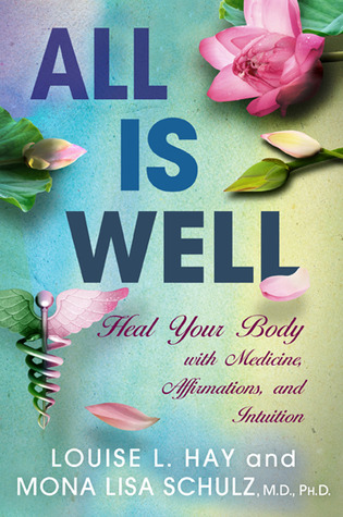 All Is Well: Heal Your Body with Medicine, Affirmations, and Intuition (2013)