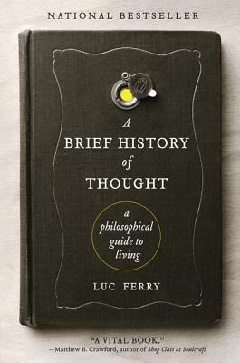 A Brief History of Thought: A Philosophical Guide to Living (Learning to Live, #1)