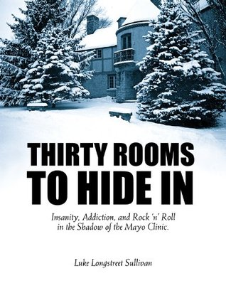 Thirty Rooms to Hide In: Insanity, Addiction, and Rock 'n' Roll in the Shadow of the Mayo Clinic (2000)