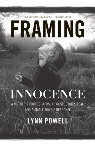 Framing Innocence: A Mother's Photographs, a Prosecutor's Zeal, and a Small Town's Response (2010)