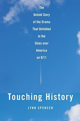 Touching History: The Untold Story of the Drama that Unfolded in the Skies Over America on 9/11 (2008)