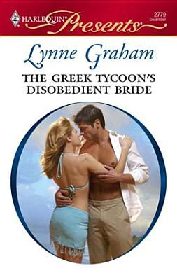 The Greek Tycoon's Disobedient Bride (Virgin Brides, Arrogant Husbands, #1) (2008)