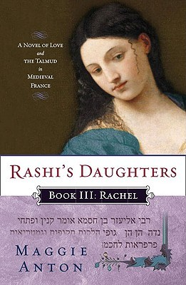 Rashi's Daughters, Book III: Rachel: A Novel of Love and the Talmud in Medieval France (2009)
