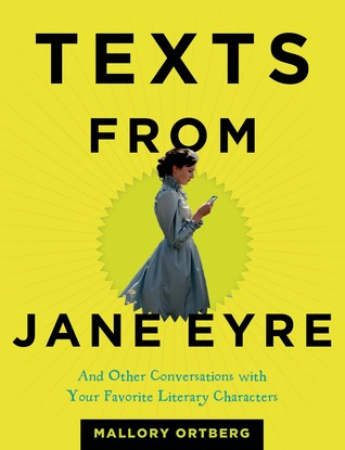 Texts from Jane Eyre: And Other Conversations with Your Favorite Literary Characters (2014)