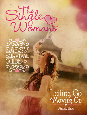 The Single Woman's Sassy Survival Guide: Letting Go and Moving On (2012)