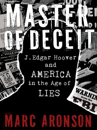 Master of Deceit: J. Edgar Hoover and America in the Age of Lies (2012)