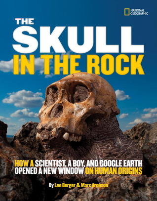 The Skull in the Rock: How a Scientist, a Boy, and Google Earth Opened a New Window on Human Origins (2012)