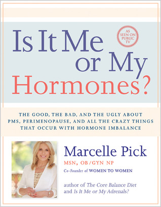 Is It Me or My Hormones?: The Good, the Bad, and the Ugly about PMS, Perimenopause, and all the Crazy Things that Occur with Hormone Imbalance (2013)