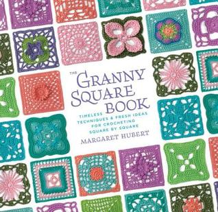 Granny Square Book: Timeless Techniques and Fresh Ideas for Crocheting Square by Square (2013)
