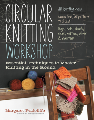 Circular Knitting Workshop: Essential Techniques to Master Knitting in the Round (2012)