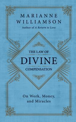 The Law of Divine Compensation: On Work, Money, and Miracles (2012)