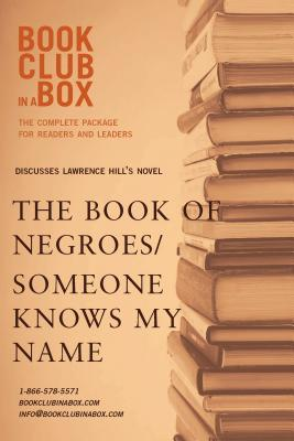 Bookclub-In-A-Box Discusses the Book of Negroes / Someone Knows My Name, by Lawrence Hill: The Complete Guide for Readers and Leaders (2011)