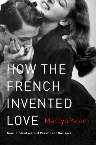 How the French Invented Love: Nine Hundred Years of Passion and Romance (2012)