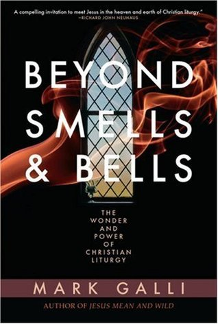 Beyond Smells and Bells: The Wonder and Power of Christian Liturgy (2008)