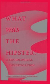 What Was the Hipster? A Sociological Investigation (2010)