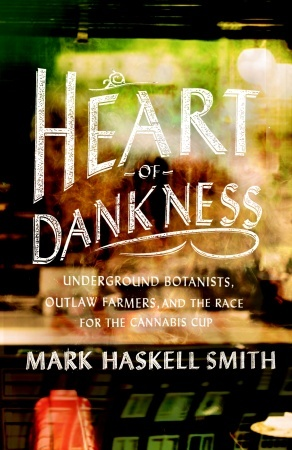 Heart of Dankness: Underground Botanists, Outlaw Farmers, and the Race for the Cannabis Cup (2012)