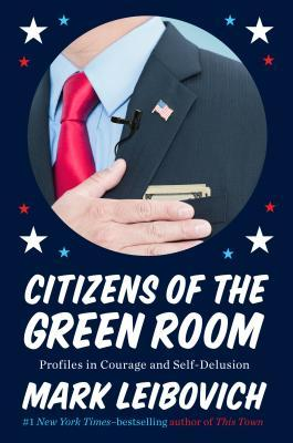 Citizens of the Green Room: Profiles in Courage and Self-Delusion (2014)