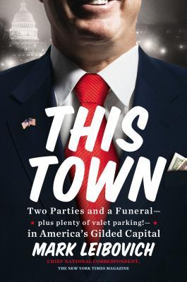 This Town: Two Parties and a Funeral — plus plenty of valet parking! — in America's Gilded Capital (2013)