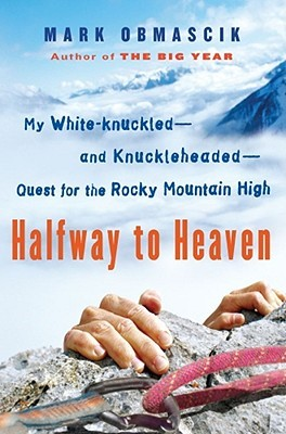 Halfway to Heaven: My White-knuckled--and Knuckleheaded--Quest for the Rocky Mountain High (2009)