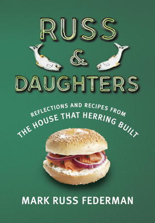 Russ & Daughters: Reflections and Recipes from the House That Herring Built (2013)