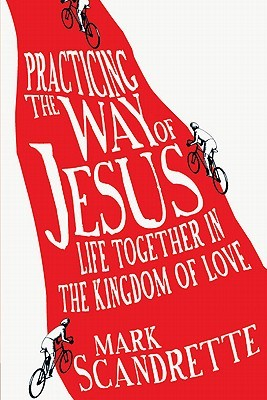 Practicing the Way of Jesus: Life Together in the Kingdom of Love (2011)