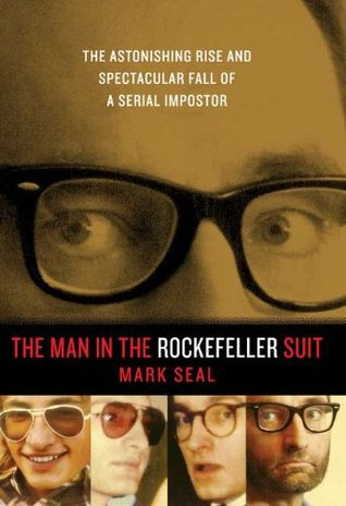 The Man in the Rockefeller Suit: The Astonishing Rise and Spectacular Fall of a Serial Impostor (2011)