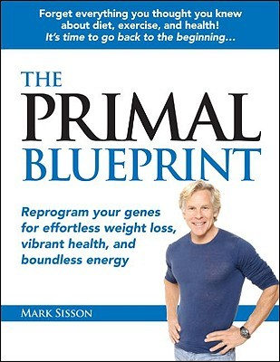 The Primal Blueprint: Reprogram Your Genes for Effortless Weight Loss, Vibrant Health, and Boundless Energy
