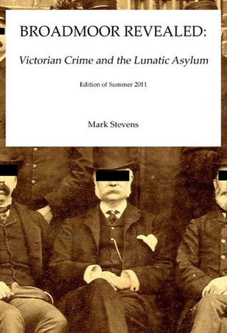 Broadmoor Revealed: Victorian Crime and the Lunatic Asylum (2000)