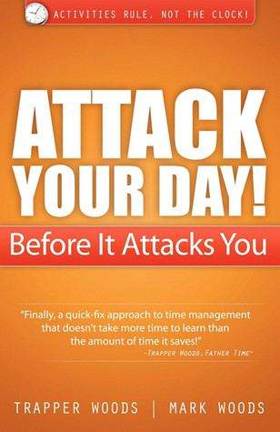 Attack Your Day! Before It Attacks You: Activities Rule. Not the Clock! (2011)