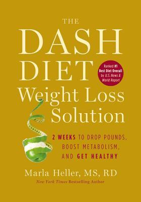The Dash Diet Weight Loss Solution: 2 Weeks to Drop Pounds, Boost Metabolism, and Get Healthy (2012)