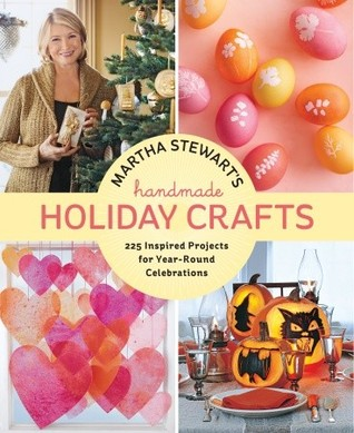 Martha Stewart's Handmade Holiday Crafts: 225 Projects and Year-Round Inspiration for Everybody's Favorite Celebrations (2011)