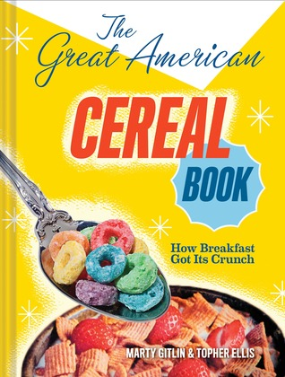 The Great American Cereal Book: From Apple Jacks to Wheaties (2012)