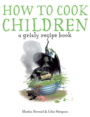How to Cook Children: A Grisly Recipe Book (2009)