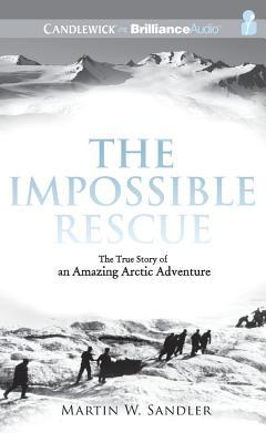 Impossible Rescue, The: The True Story of an Amazing Arctic Adventure