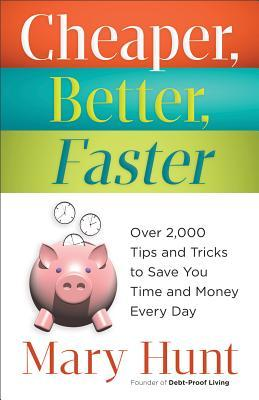 Cheaper, Better, Faster: Over 2,000 Tips and Tricks to Save You Time and Money Every Day (2013)