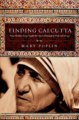 Finding Calcutta: What Mother Teresa Taught Me about Meaningful Work and Service (2008)