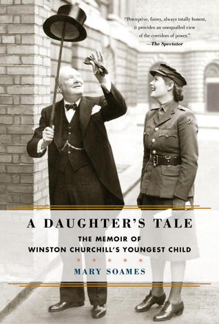 Growing Up Churchill: A Daughter's Memoir of Peace and War (2012)