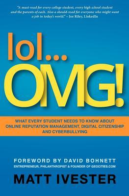 Lol...Omg!: What Every Student Needs to Know about Online Reputation Management, Digital Citizenship and Cyberbullying (2011)