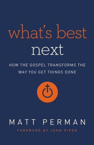 What's Best Next: How the Gospel Transforms the Way You Get Things Done (2014)
