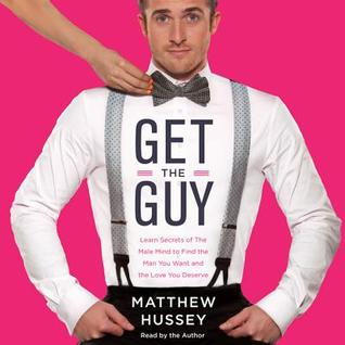 Get the Guy: How to Find, Attract, and Keep Your Ideal Mate (2013)