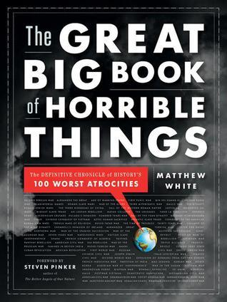 The Great Big Book of Horrible Things: The Definitive Chronicle of History's 100 Worst Atrocities (2011)