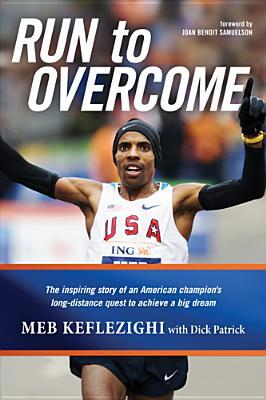 Run to Overcome: The Inspiring Story of an American Champion's Long-Distance Quest to Achieve a Big Dream