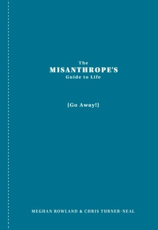The Misanthrope's Guide to Life: (Go Away!) (2011)